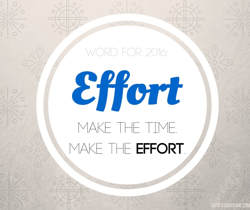Word for 2016: EFFORT. Make the time, make the effort.